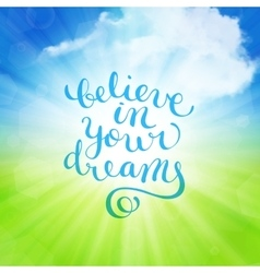 Believe in your dreams hand-drawn lettering vector