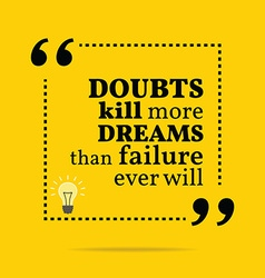 Inspirational motivational quote doubts kill more vector