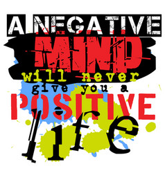 A negative mind will never give you a positive vector