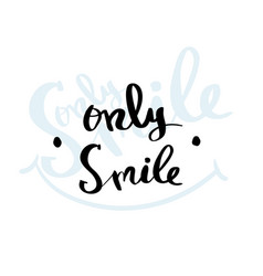 Only smile lettering for poster vector