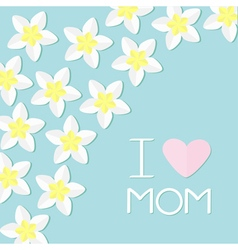 I love mom greeting card with heart plumeria vector