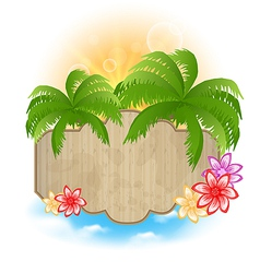 Wooden signboard palms and flowers on the seashore vector