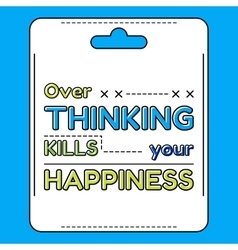 Over thinking kills your happiness inspirational vector