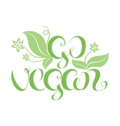 with hand lettering Go vegan It can be used for vector image vector image