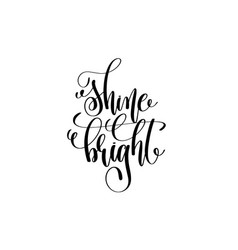 shine bright - hand lettering black ink phrase to vector image