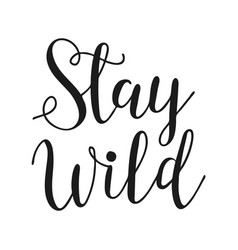 Stay wild life style inspiration quotes lettering vector