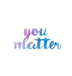 You matter watercolor hand written text positive vector