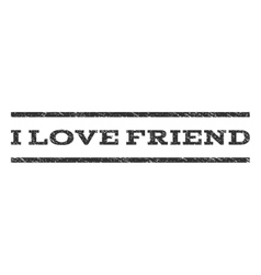 I love friend watermark stamp vector