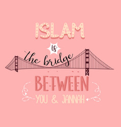 Islam is the bridge between you and jannah heaven vector