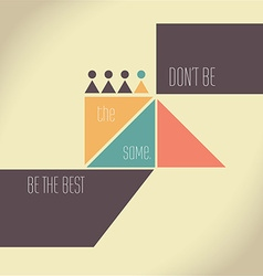 Motivation quote - dont be the same be the best vector
