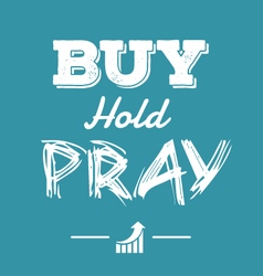 Buy hold pray financial quotes vector