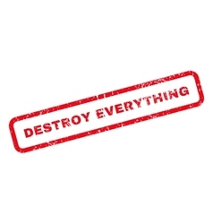 Destroy everything text rubber stamp vector