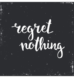 Regret nothing hand drawn typography poster vector