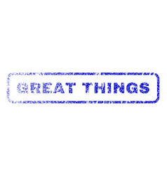 Great things rubber stamp vector