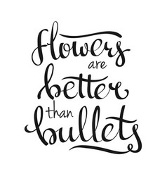 Hand lettering flowers are better than bullets vector