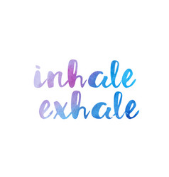Inhale exhale watercolor hand written text vector