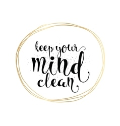 Keep your mind clean inscription greeting card vector