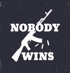 T-shirt print nobody wins with assault rifle vector