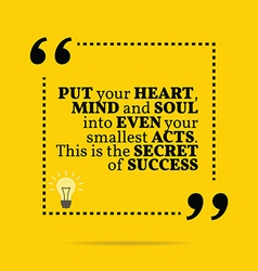 Inspirational motivational quote put your heart vector