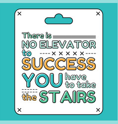 there is no elevator to success you have to take vector image