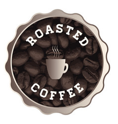 Roasted coffee sign vector