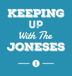 Keeping up with the joneses financial idiom vector