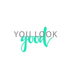 You look good calligraphic inscription handmade vector
