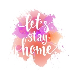 Lets stay home hand drawn typography poster vector