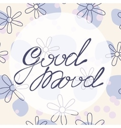 Good mood lettering onfloral baclground vector