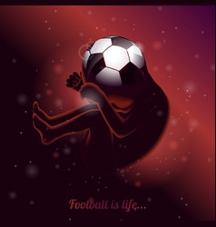 Football is life saying quote with fetus on vector
