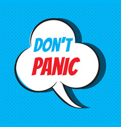 Comic speech bubble with phrase don t panic vector