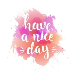 Have a nice day hand drawn typography poster vector