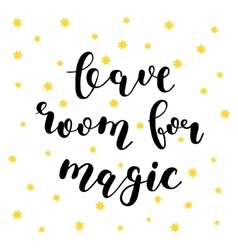 Leave room for magic Brush lettering vector image vector image