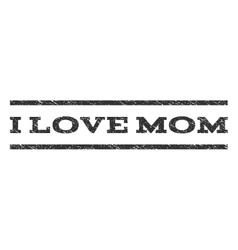 I love mom watermark stamp vector