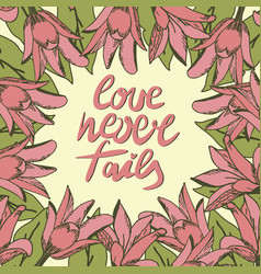 Hand lettering love never fails made with flowers vector