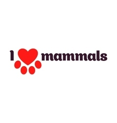 I love mammals black lettering on a white vector