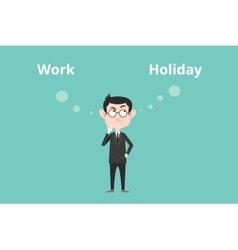 Work or holiday business man confuse to choose vector