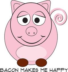 Bacon make me happy vector