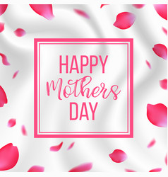 happy mothers day card with rose petals on silk vector image vector image
