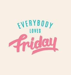 everybody loves friday vector image vector image