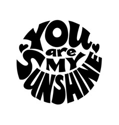 You are my sunshine black and white vector