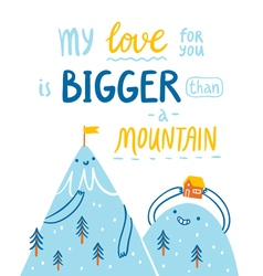 Love bigger than a mountain vector image