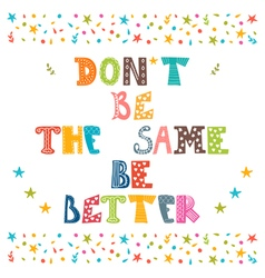 Dont be the same be better cute postcard vector