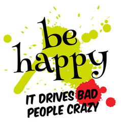 Be happy it drives bad people crazy vector