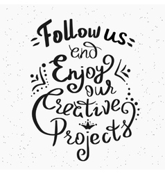 Follow us and enjoy our creative projects vector