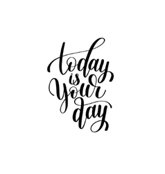 Today is your day black and white hand written vector