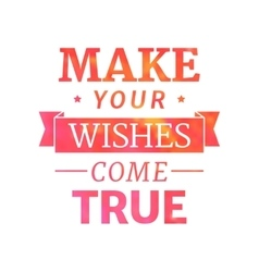 Make your wishes come true vector image vector image
