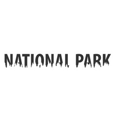 National park text or labels with silhouette of vector