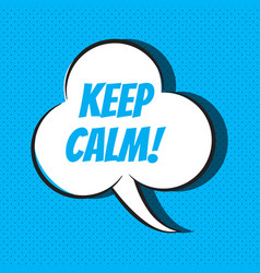 Comic speech bubble with phrase keep calm vector