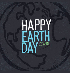Happy earth day 22 april earth symbol and text vector